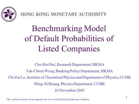 1 Benchmarking Model of Default Probabilities of Listed Companies Cho-Hoi Hui, Research Department, HKMA Tak-Chuen Wong, Banking Policy Department, HKMA.