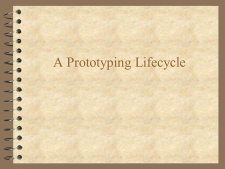 "A Prototyping Lifecycle. The Waterefall Model and Prototyping 4 As early as the 1980's the classic ""Waterfall model"" of software development was criticised."
