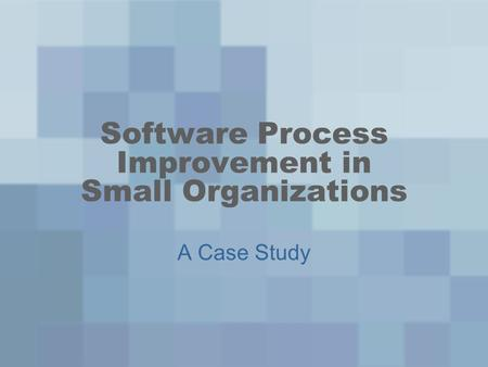 Software Process Improvement in Small Organizations A Case Study.