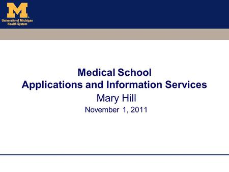 Medical School Applications and Information Services Mary Hill November 1, 2011.