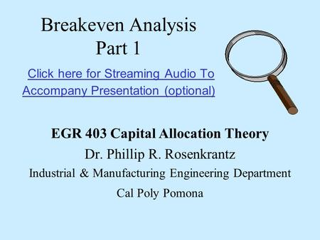 Breakeven Analysis Part 1 Click here for Streaming Audio To Accompany Presentation (optional) Click here for Streaming Audio To Accompany Presentation.