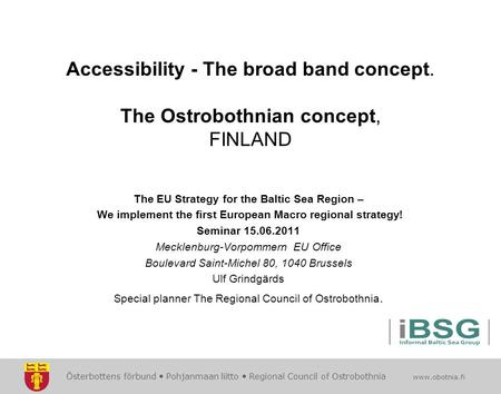 Österbottens förbund  Pohjanmaan liitto  Regional Council of Ostrobothnia www.obotnia.fi Accessibility - The broad band concept. The Ostrobothnian concept,