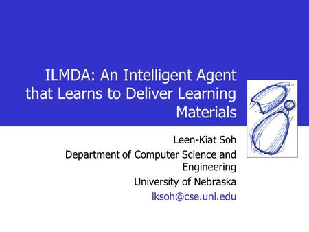 ILMDA: An Intelligent Agent that Learns to Deliver Learning Materials Leen-Kiat Soh Department of Computer Science and Engineering University of Nebraska.