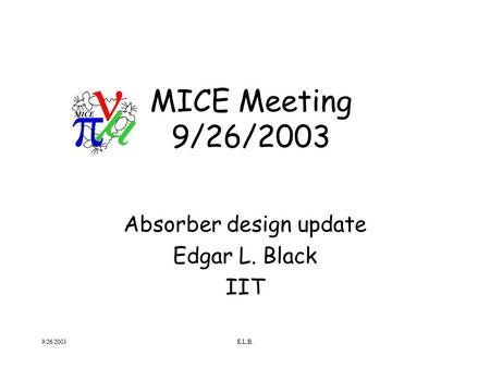 9/26/2003E.L.B. MICE Meeting 9/26/2003 Absorber design update Edgar L. Black IIT.