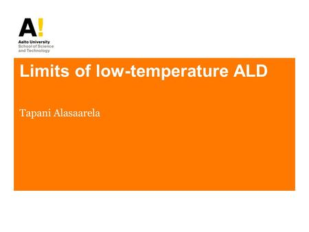 Limits of low-temperature ALD Tapani Alasaarela. Outline Low temperature? How ALD works? Plasma enhanced or thermal? Possible thermal processes –TiO 2.