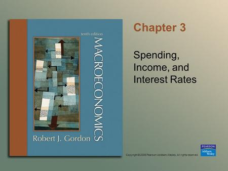 Copyright © 2006 Pearson Addison-Wesley. All rights reserved. Chapter 3 Spending, Income, and Interest Rates.