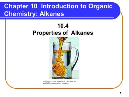1 Chapter 10 Introduction to Organic Chemistry: Alkanes 10.4 Properties of Alkanes Copyright © 2005 by Pearson Education, Inc. Publishing as Benjamin Cummings.