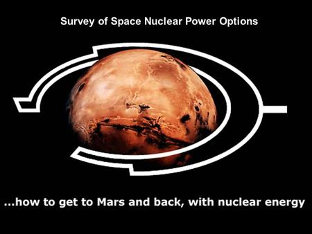 Survey of Space Nuclear Power Options. Dr. Andrew Kadak And Peter Yarsky MIT 12.11.03.