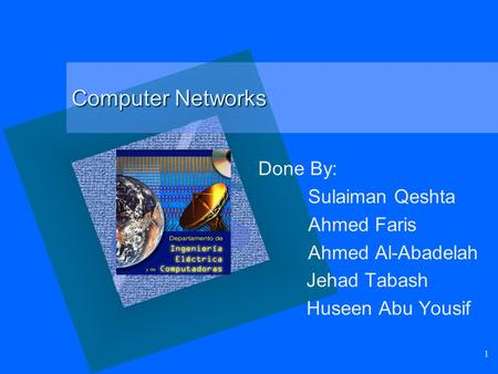 Computer Networks Done By: Sulaiman Qeshta Ahmed Faris