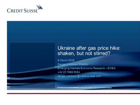 Ukraine after gas price hike: shaken, but not stirred? 9 March 2006 Sergei Voloboev, Director Emerging Markets Economic Research – EMEA +44 20 7888 3694.