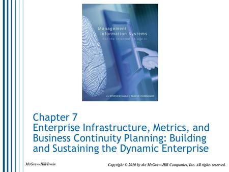 Chapter 7 Enterprise Infrastructure, Metrics, and Business Continuity Planning: Building and Sustaining the Dynamic Enterprise McGraw-Hill/Irwin Copyright.