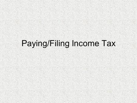 Paying/Filing Income Tax. Two Things You Must Do In Life Die and pay taxes Tax system relies on voluntary compliance IRS (Internal Revenue Service)