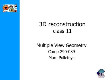 3D reconstruction class 11 Multiple View Geometry Comp 290-089 Marc Pollefeys.