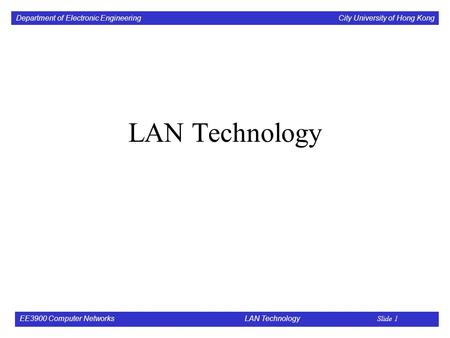 LAN Technology EE3900 Computer Networks 			LAN Technology  Slide 1.