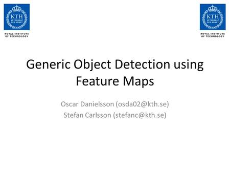 Generic Object Detection using Feature Maps Oscar Danielsson Stefan Carlsson