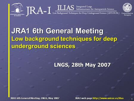 JRA1 6th General Meeting. LNGS, May 2007 JRA1 web page  1 LNGS, 28th May 2007 JRA1 6th General Meeting Low background techniques.