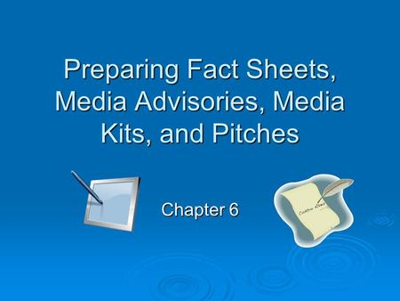 Preparing Fact Sheets, Media Advisories, Media Kits, and Pitches Chapter 6.
