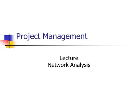 Project Management Lecture Network Analysis. Introduction Project planning Gantt chart and WBS Project planning Network analysis I Project planning Network.