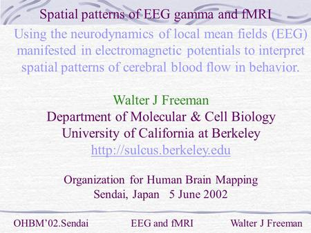 Spatial patterns of EEG gamma and fMRI OHBM'02.Sendai EEG and fMRI Walter J Freeman Using the neurodynamics of local mean fields (EEG) manifested in electromagnetic.