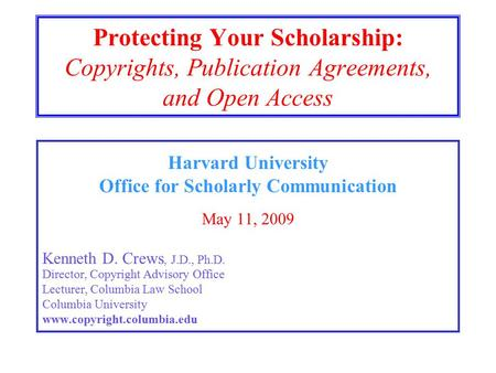 Protecting Your Scholarship: Copyrights, Publication Agreements, and Open Access Harvard University Office for Scholarly Communication May 11, 2009 Kenneth.