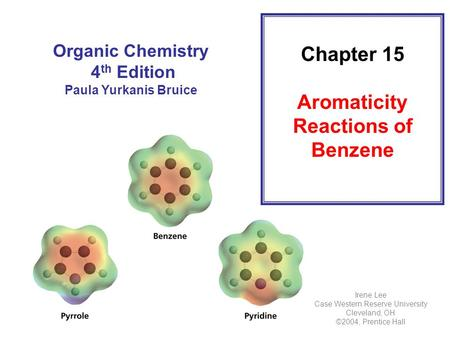 Chapter 15 Aromaticity Reactions of Benzene Organic Chemistry 4 th Edition Paula Yurkanis Bruice Irene Lee Case Western Reserve University Cleveland, OH.