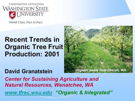 Recent Trends in Organic Tree Fruit Production: 2001 David Granatstein Center for Sustaining Agriculture and Natural Resources, Wenatchee, WA www.tfrec.wsu.eduwww.tfrec.wsu.edu.