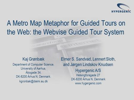 A Metro Map Metaphor for Guided Tours on the Web: the Webvise Guided Tour System Elmer S. Sandvad, Lennert Sloth, and Jørgen Lindskov Knudsen Hypergenic.