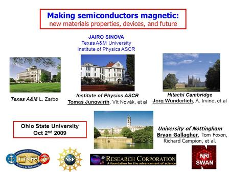 Making semiconductors magnetic: new materials properties, devices, and future JAIRO SINOVA Texas A&M University Institute of Physics ASCR Hitachi Cambridge.