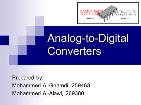 Analog-to-Digital Converters Prepared by: Mohammed Al-Ghamdi, 259463 Mohammed Al-Alawi, 269380.
