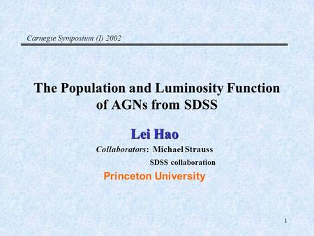 1 The Population and Luminosity Function of AGNs from SDSS Lei Hao Collaborators: Michael Strauss SDSS collaboration Princeton University Carnegie Symposium.