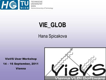 VieVS User Workshop 14 – 16 September, 2011 Vienna VIE_GLOB Hana Spicakova.