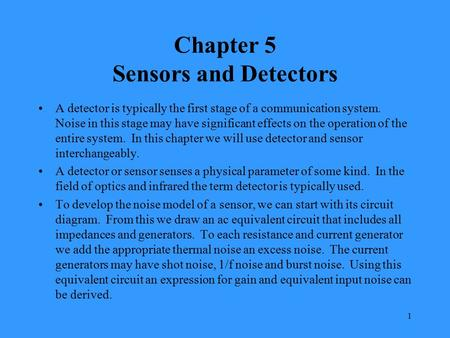 1 Chapter 5 Sensors and Detectors A detector is typically the first stage of a communication system. Noise in this stage may have significant effects on.