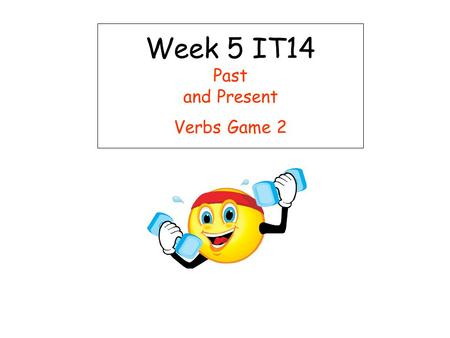 Week 5 IT14 Past and Present Verbs Game 2. Past and Present Verbs Game 2 Week 5 IT14 This teacher led activity aims to help children differentiate between.
