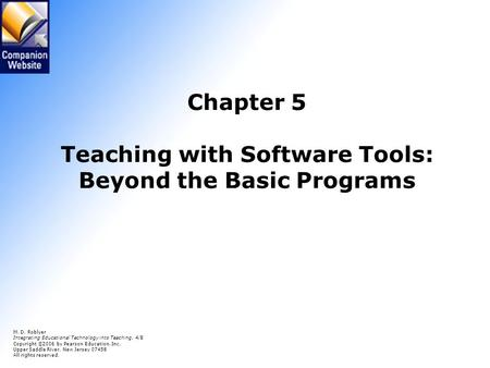 Chapter 5 Teaching with Software Tools: Beyond the Basic Programs M. D. Roblyer Integrating Educational Technology into Teaching, 4/E Copyright © 2006.