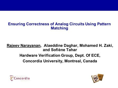 Ensuring Correctness of Analog Circuits Using Pattern Matching Rajeev Narayanan, Alaeddine Daghar, Mohamed H. Zaki, and Sofiène Tahar Hardware Verification.