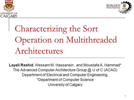 1 Characterizing the Sort Operation on Multithreaded Architectures Layali Rashid, Wessam M. Hassanein, and Moustafa A. Hammad* The Advanced Computer Architecture.