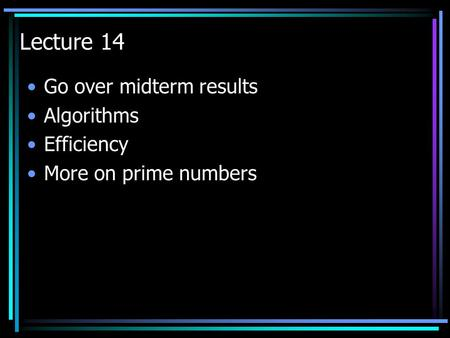 Lecture 14 Go over midterm results Algorithms Efficiency More on prime numbers.