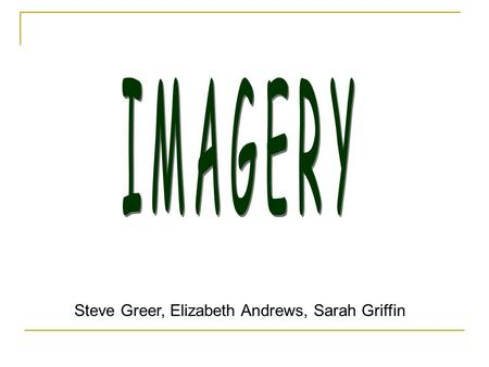 IMAGERY Steve Greer, Elizabeth Andrews, Sarah Griffin.