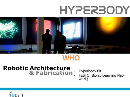 Robotic Architecture & Fabrication -Hyperbody BK -FESTO (Bionic Learning Net- work) WHO.