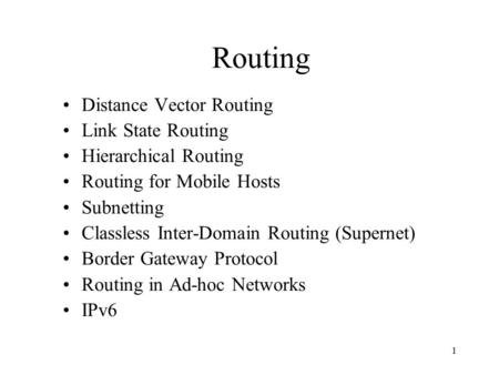 1 Routing Distance Vector Routing Link State Routing Hierarchical Routing Routing for Mobile Hosts Subnetting Classless Inter-Domain Routing (Supernet)