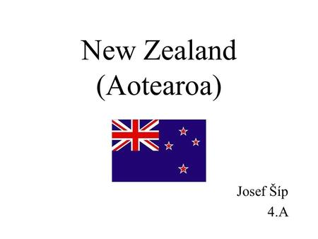 New Zealand (Aotearoa) Josef Šíp 4.A. Basic information: Area: 270,514 km 2 Population: 4,035,461 Capital city: Wellington Inhabitants: European (78%)