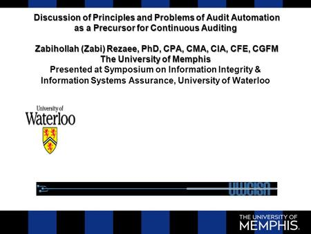 Discussion of Principles and Problems of Audit Automation as a Precursor for Continuous Auditing Zabihollah (Zabi) Rezaee, PhD, CPA, CMA, CIA, CFE, CGFM.