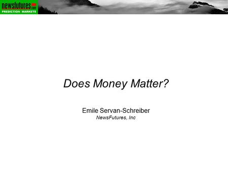 Does Money Matter? Emile Servan-Schreiber NewsFutures, Inc.