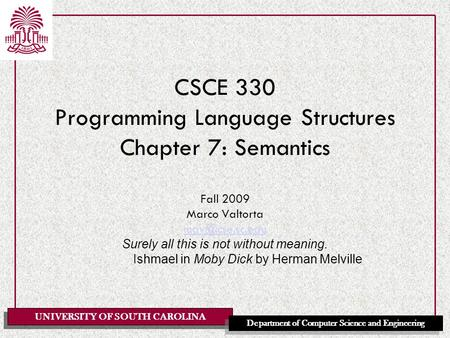 UNIVERSITY OF SOUTH CAROLINA Department of Computer Science and Engineering CSCE 330 Programming Language Structures Chapter 7: Semantics Fall 2009 Marco.