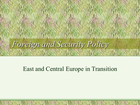 Foreign and Security Policy East and Central Europe in Transition.