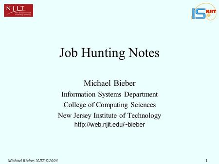1Michael Bieber, NJIT ©2003 Job Hunting Notes Michael Bieber Information Systems Department College of Computing Sciences New Jersey Institute of Technology.