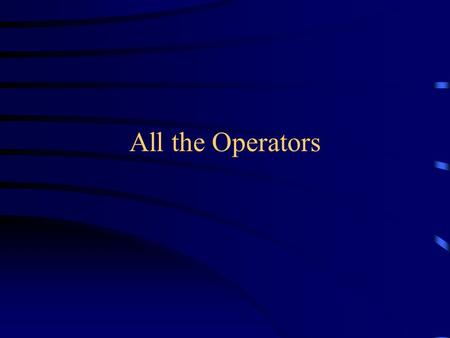 All the Operators. Precedence An operator with higher precedence is done earlier (prededes) one with lower precedence –A higher precedence is indicated.