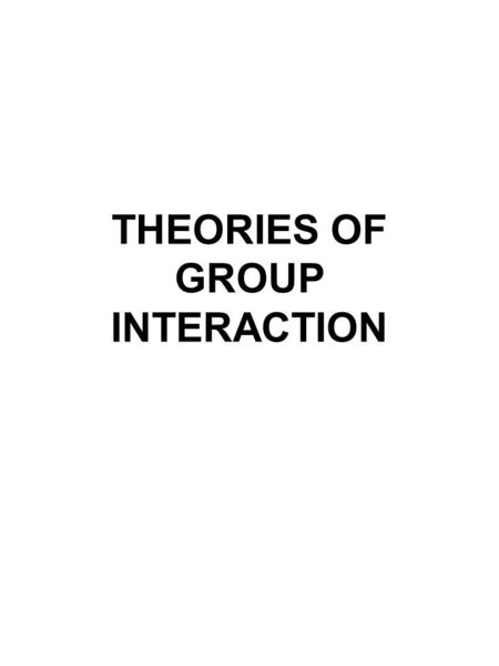 THEORIES OF GROUP INTERACTION. FREUD Group members project their ego ideal onto the leader, operate with reduced ego functions, less self-criticism and.