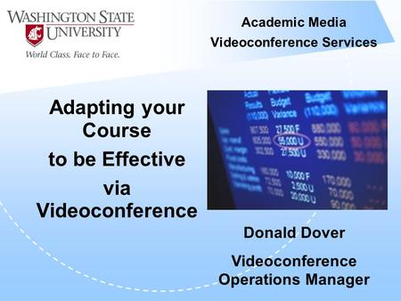 Academic Media Videoconference Services Adapting your Course to be Effective via Videoconference Donald Dover Videoconference Operations Manager.