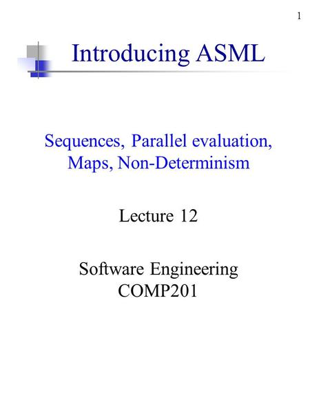 1 Introducing ASML Sequences, Parallel evaluation, Maps, Non-Determinism Lecture 12 Software Engineering COMP201.